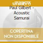 Acoustic samurai cd musicale di Paul Gilbert