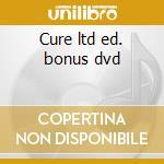 Cure ltd ed. bonus dvd cd musicale di The Cure