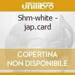 Shm-white - jap.card cd musicale di Spirit White