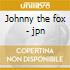 Johnny the fox - jpn
