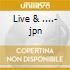 Live & ....- jpn
