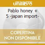 Pablo honey + 5 -japan import- cd musicale di Radiohead