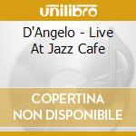 Live at the jazz cafe london cd musicale di D'angelo