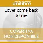 Lover come back to me cd musicale di Artisti Vari