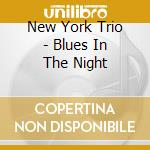 New York Trio - Blues In The Night cd musicale di New york trio