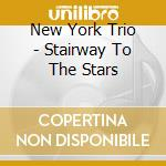 New York Trio - Stairway To The Stars cd musicale di New york trio