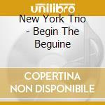 Begin the beguine cd musicale di New york trio