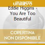 You are too beautiful cd musicale di Higgins eddie trio
