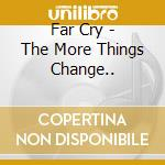 The more things change - japan - cd musicale di Far cry (roger chapman)