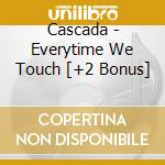 Cascada - Everytime We Touch [+2 Bonus] cd musicale di Cascada