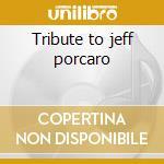 Tribute to jeff porcaro cd musicale di David Garfield