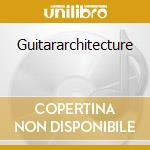 Guitararchitecture cd musicale di Rob Johnson
