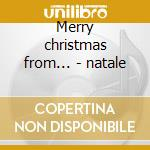 Merry christmas from... - natale cd musicale