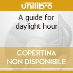 A guide for daylight hour cd musicale di Ballboy