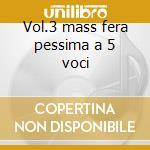 Vol.3 mass fera pessima a 5 voci cd musicale di Carver