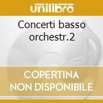 Concerti basso orchestr.2 cd musicale di Antonio Vivaldi