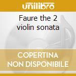Faure the 2 violin sonata cd musicale di Faure