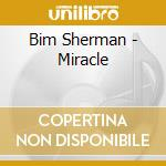 MIRACLE cd musicale di SHERMAN BIM