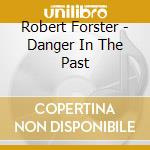 Robert Forster - Danger In The Past cd musicale di Robert Forster