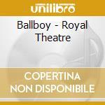 Royal theatre cd musicale di Ballboy