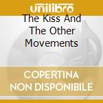 THE KISS AND THE OTHER MOVEMENTS cd musicale di NYMAN MICHAEL