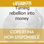 Turning rebellion into money cd musicale