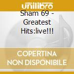 Sham 69 - Greatest Hits:live!!! cd musicale di SHAM 69