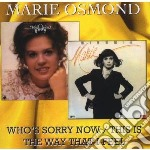 WHO'S SORRY NOW/YHIS ISTHE WAY THATI FEE  cd musicale di Marie Osmond