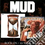 Mud - Rock On / As You Like It cd musicale di Mud