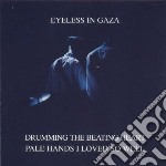 Eyeless In Gaza - Drumming The Beating Heart /  Pale Hands cd musicale di EYELESS IN GAZA