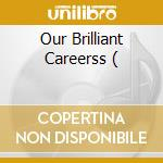 OUR BRILLIANT CAREERSS (                  cd musicale di Artisti Vari