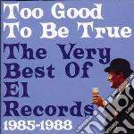 TOO GOOD TO BE TRUE-VERY BEST OF EL RECO  cd musicale di ARTISTI VARI