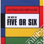 Five Or Six - Acting On Impulse cd musicale di FIVE OR SIX