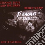 Teenage Jesus/the Je - Shut Up And Bleed cd musicale di TEENAGE JESUS & THE JERKS