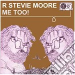 R. Stevie Moore - Me Too! cd musicale di Stevie r Moore