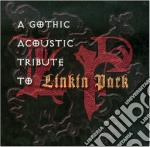 Linkin Park - Gothic Acoustic Tribute cd musicale di LINKIN PARK