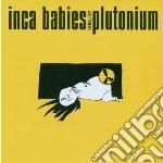 CD - INCA BABIES - PLUTONIUM cd musicale di Babies Inca