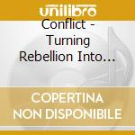 CD - CONFLICT - TURNING REBELLION INTO MONEY cd musicale di CONFLICT