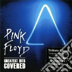 Pink floyd: greatest hits covered cd musicale di ARTISTI VARI