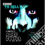 Going To Hell - A Tribute To Alice Cooper cd musicale di Artisti Vari