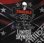Trouble - a tribute to lynyrd skynyrd cd musicale di Artisti Vari