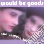 Would-be-goods - Camera Loves Me cd musicale di WOULD-BE-GOODS
