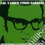 FRIED BANANA'S                            cd musicale di Cal Tjader
