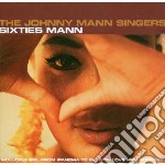 Johnny Mann Singers - Sixties Mann cd musicale di JOHNNY MANN SINGERS