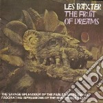 Les Baxter - Fruit Of Dreams cd musicale di LES BAXTER