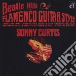 CD - CURTIS, SONNY - BEATLE HITS FLAMENCO GUITAR STYLE cd musicale di Sonny Curtis