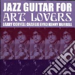 JAZZ GUITAR FOR ART LOVERS                cd musicale di CORYELL/BYRD/BURRELL