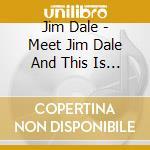 MEET JIM DALE AND THIS IS ME              cd musicale di Jim Dale