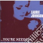 YOU'RE NEEDED                             cd musicale di Laurie Johnson