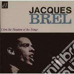Jacques Brel - I Am The Shadow Of The Songs cd musicale di Jacques Brel